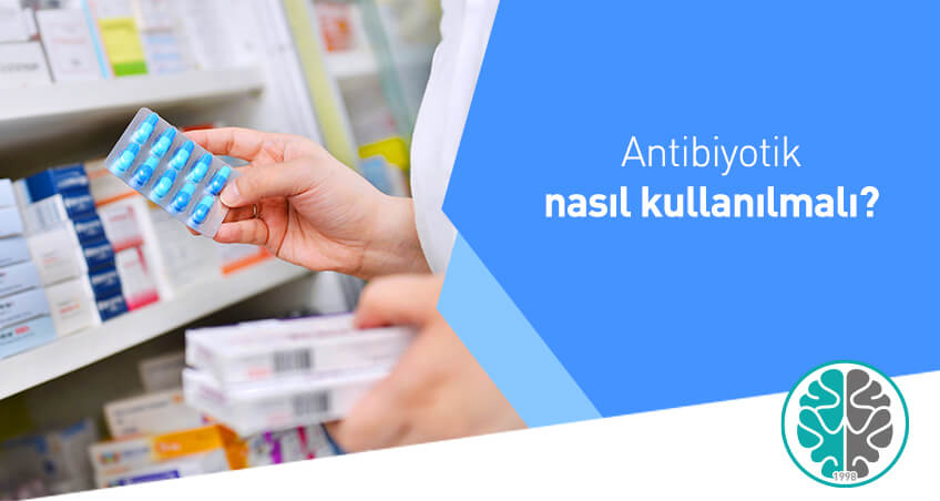 Antibiyotik nasıl kullanılmalı?