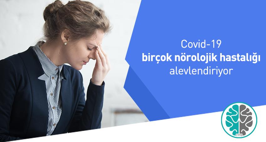 Covid-19 birçok nörolojik hastalığı alevlendiriyor