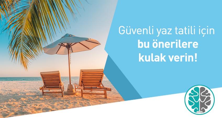 Güvenli yaz tatili için bu önerilere kulak verin!