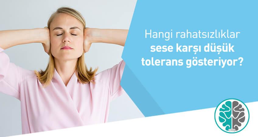 Hangi rahatsızlıklar sese karşı düşük tolerans gösteriyor?
