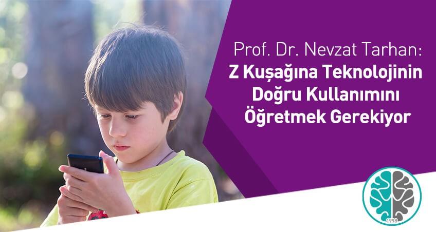 """Prof. Dr. Nevzat Tarhan: """"Z Kuşağına Teknolojinin Doğru Kullanımını Öğretmek Gerekiyor"""""""