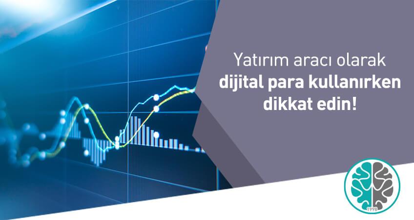 Yatırım aracı olarak dijital para kullanırken dikkat edin!