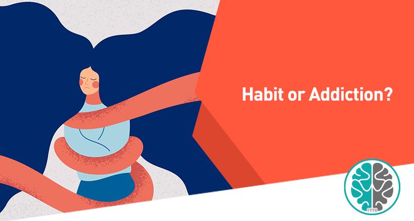 Habit or Addiction?